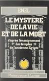 Enel et André Guy - Le mystère de la vie et de la mort d'après l'enseignement des temples de l'ancienne Égypte.