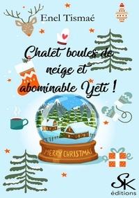 Enel Tismaé - Chalet, boules de neige et abominable Yéti !.