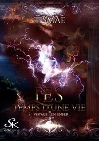 Enel Tismaé - Les temps d'une vie - Tome 2, Voyage en enfer.