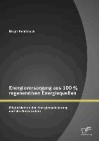 Energieversorgung aus 100 % regenerativen Energiequellen: Möglichkeiten der Energiespeicherung und der Netzstruktur.