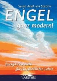 Engel - ganz modern! - Energie und Liebe für ein glückliches Leben.