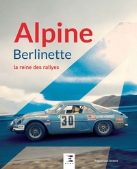 Enguerrand Lecesne - Alpine Berlinette, la reine des rallyes.
