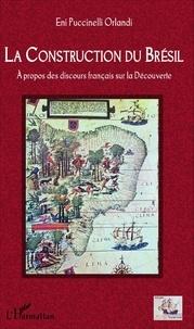 Eni Puccinelli Orlandi - La construction du Brésil - A propos des discours français sur la découverte.