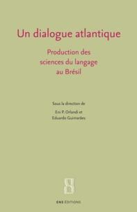 Eni Puccinelli Orlandi et Eduardo Guimarães - Un dialogue atlantique - Production des sciences du langage au Brésil.