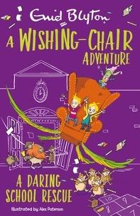 Enid Blyton - A Wishing-Chair Adventure: A Daring School Rescue - Colour Short Stories.