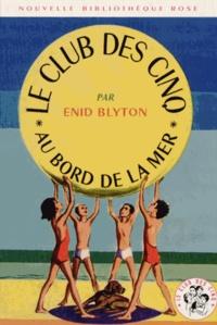 Enid Blyton - Le Club des Cinq  : Le Club des Cinq au bord de la mer.