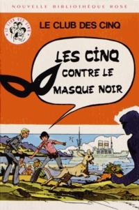 Enid Blyton - Le Club des Cinq  : Le Club des Cinq contre le Masque Noir.