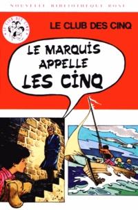 Enid Blyton - Le Club des Cinq  : Le marquis appelle les Cinq.
