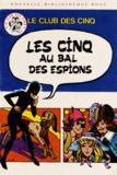 Enid Blyton - Le Club des Cinq  : Les Cinq au bal des espions.