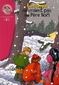Enid Blyton et Evelyne Lallemand - Les Sept ne croient pas au Père Noël.