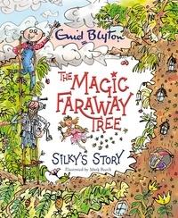 Enid Blyton et Jeanne Willis - The Magic Faraway Tree: Silky's Story.