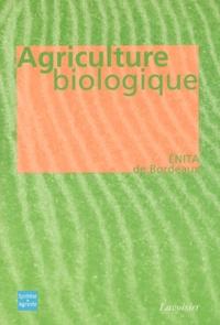 ENITA  de Bordeaux - Agriculture biologique - Ethique, pratiques et résultats.