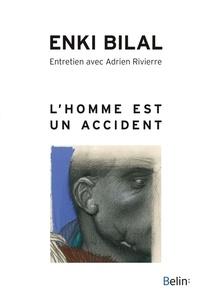 Enki Bilal et Adrien Rivierre - L'homme est un accident.