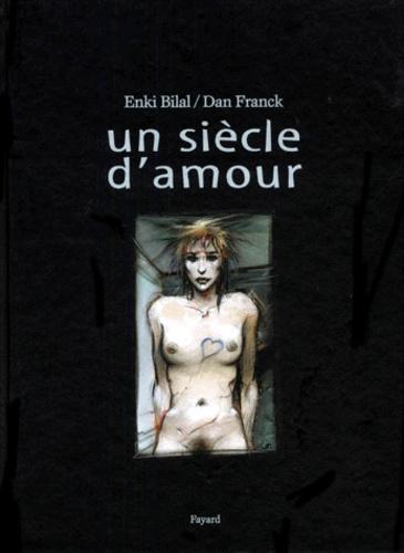 Enki Bilal et Dan Franck - Un siècle d'amour.