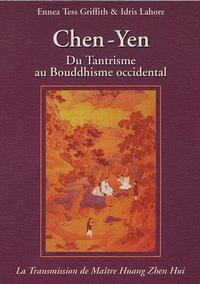 Ennea-Tess Griffith et Idris Lahore - Chen-Yen - Du Tantrisme au Bouddhisme Occidental, La Transmission de Maître Huang Zhen Huï.