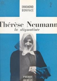 Ennemond Boniface et Jacques Madaule - Thérèse Neumann - La stigmatisée.