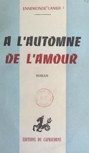 Ennemonde Lanier - À l'automne de l'amour.