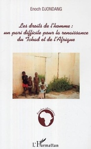 Enoch Djondang - Les droits de l'homme : un pari difficile pour la renaissance du Tchad et de l'Afrique.