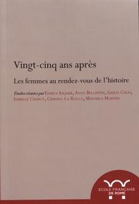 Enrica Asquer et Anna Bellavitis - Vingt-cinq ans après - Les femmes au rendez-vous de l'histoire.
