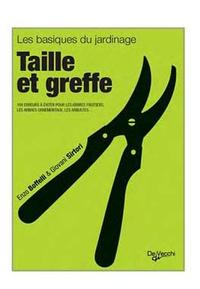 Enrica Boffelli et Guido Sirtori - Taille et greffe - 100 erreurs à éviter, Pour les arbres fruitiers, les arbres ornementaux, les arbustes....