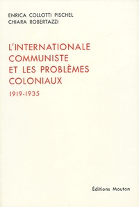 Enrica Collotti Pischel et Chiara Robertazzi - L'Internationale communiste et les problèmes coloniaux - 1919-1935.