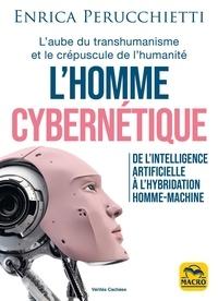 Enrica Perucchietti - L'homme cybernétique - De l'intelligence artificielle à l'hybridation homme-machine.