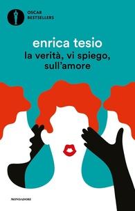 Enrica Tesio - La verita, vi spiego, sull'amore.