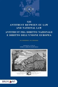 Enrico Adriano Raffaelli - Antitrust Between EU Law and National Law - XIII Conference - Textes en anglais et en italien.