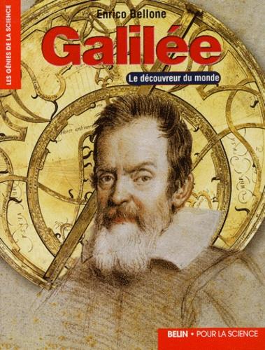 Enrico Bellone - Galilée - Le découvreur du monde.