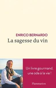 Enrico Bernardo - La sagesse du vin - Un livre gourmand, une ode à la vie.
