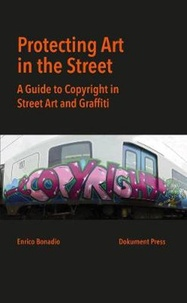 Enrico Bonadio - Protecting Art in the Street - A guide to copyright in Street Art and Graffiti.