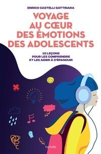 Enrico Castelli - Voyage au coeur des émotions des adolescents - 10 leçons pour les comprendre et les aider à s'épanouir.
