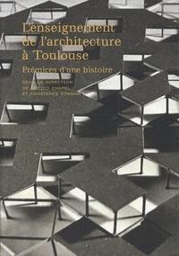Enrico Chapel et Constance Ringon - L'enseignement de l'architecture à Toulouse - Prémices d'une histoire.