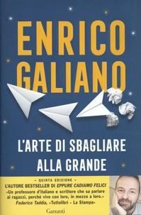 Enrico Galiano - L'arte di sbagliare alla grande.