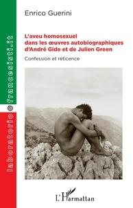 Enrico Guerini - L'aveu homosexuel dans les oeuvres autobiographiques d'André Gide et de Julien Green - Confession et réticence.