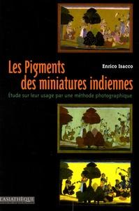 Les Pigments des miniatures indiennes- Etude sur leur usage par une méthode photographique - Enrico Isacco |