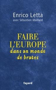 Enrico Letta - Faire l'Europe dans un monde de brutes.