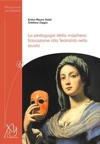 Enrico Mauro Salati et Cristiano Zappa - Pedagogia della maschera: Educazione alla Teatralità nella scuola.
