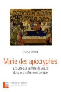 Enrico Norelli - Marie des apocryphes - Enquête sur la mère de Jésus dans le christianisme antique.