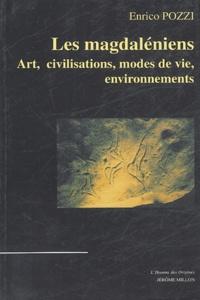 Enrico Pozzi - Les Magdaléniens - Art, civilisations, modes de vie, environnements.