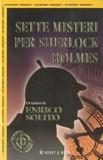 Enrico Solito - Sette misteri per Sherlock Holmes.