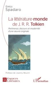 Enrico Spadaro - La littérature-monde de J.R.R. Tolkien - Pertinence, discours et modernité d'une oeuvre originale.