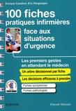 Enrique Casalino et Eric Kargougou - 100 fiches pratiques infirmières face aux situations d'urgence - Les premiers gestes en attendant le médecin.