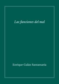 Enrique Galán - Las funciones del mal.