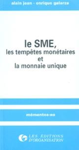 Enrique Galarza et Alain Jean - Le SME, les tempêtes monétaires et la monnaie unique.