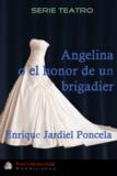 Enrique Jardiel Poncela - Angelina o el honor de un brigadier - Un drama en 1880.