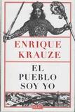 Enrique Krauze - El pueblo soy yo.