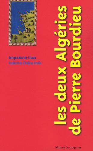 Enrique Martin-Criado - Les deux Algéries de Pierre Bourdieu.