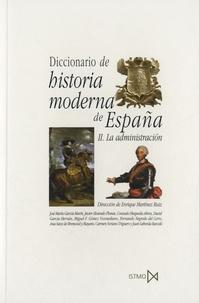 Enrique Martinez Ruiz - Diccionario de Historia Moderna de España - II : La administracion.
