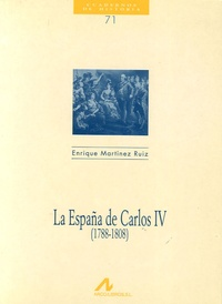 Enrique Martinez Ruiz - La España de Carlos IV (1788-1808).